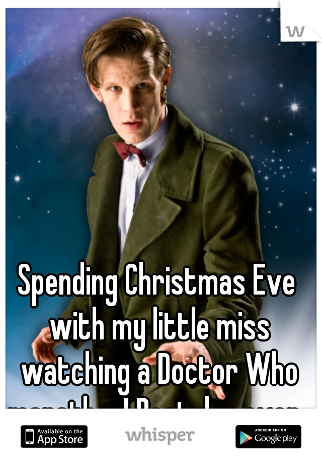 Spending Christmas Eve with my little miss watching a Doctor Who marathon! Best day ever.