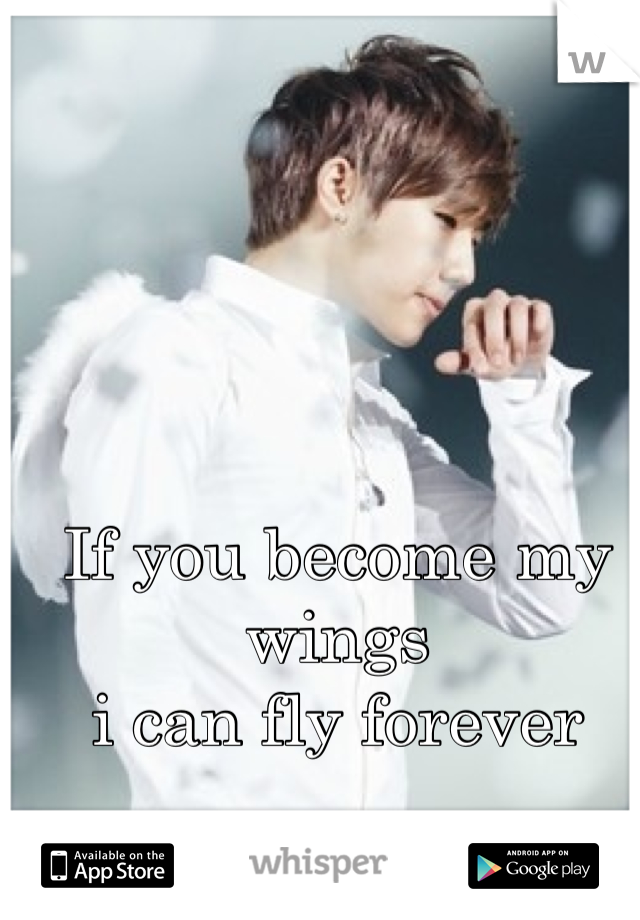 If you become my wings  i can fly forever