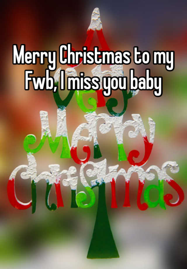 Merry Christmas to my Fwb, I miss you baby