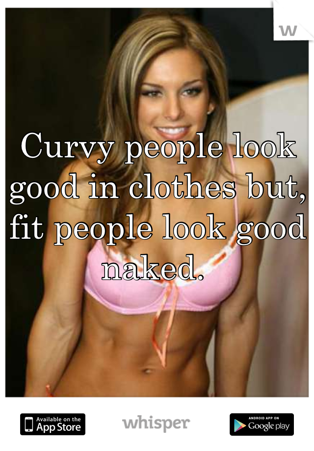 look good naked People who