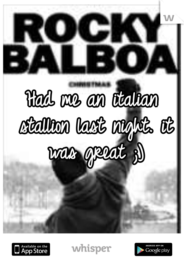 Had me an italian stallion last night. it was great ;)