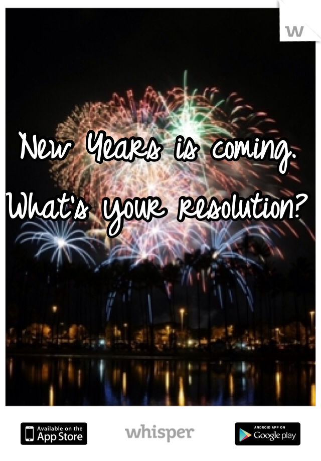 New Years is coming.  What's your resolution?