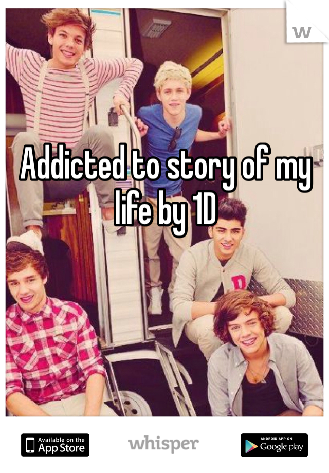 Addicted to story of my life by 1D