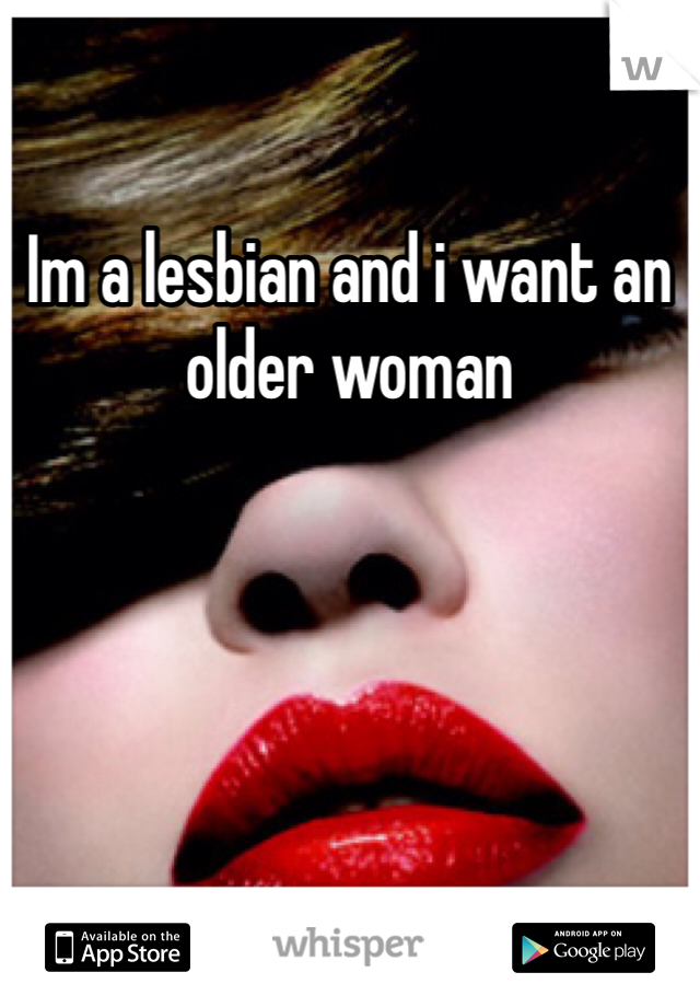Im a lesbian and i want an older woman