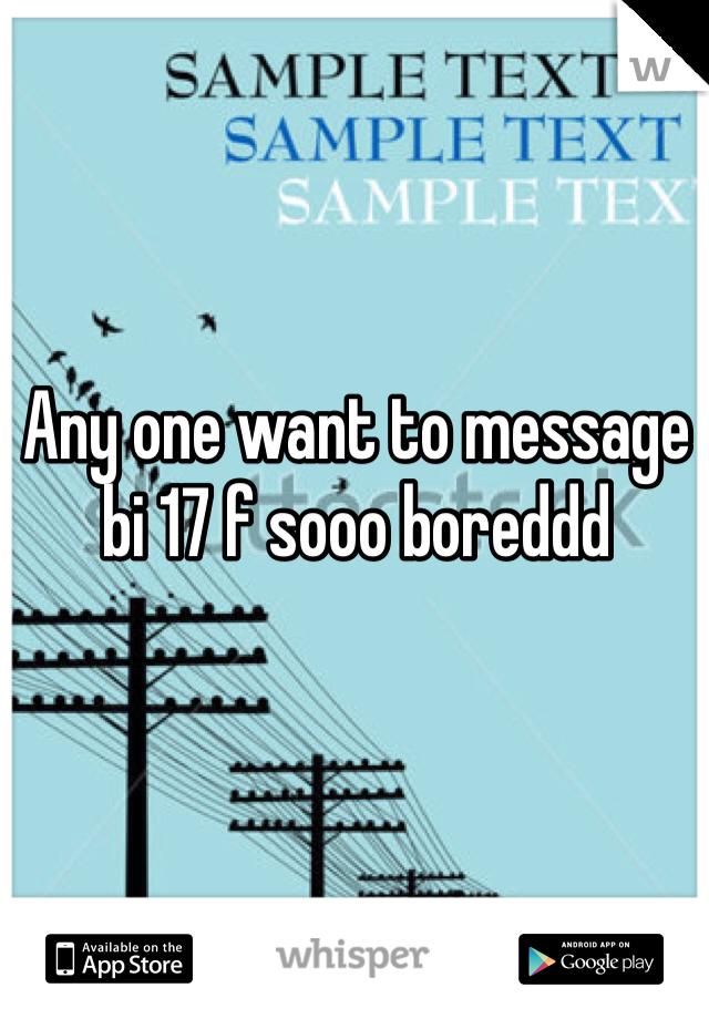Any one want to message bi 17 f sooo boreddd