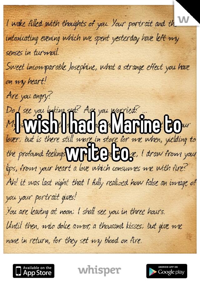 I wish I had a Marine to write to.