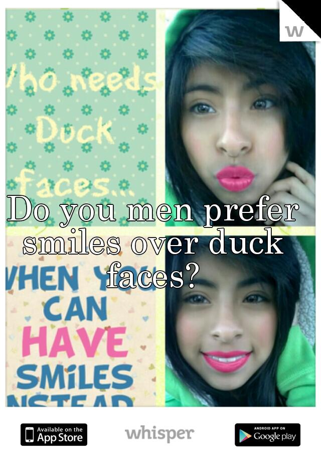 Do you men prefer smiles over duck faces?