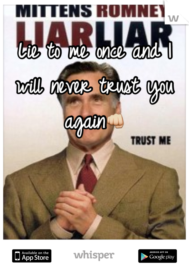 Lie to me once and I will never trust you again👊