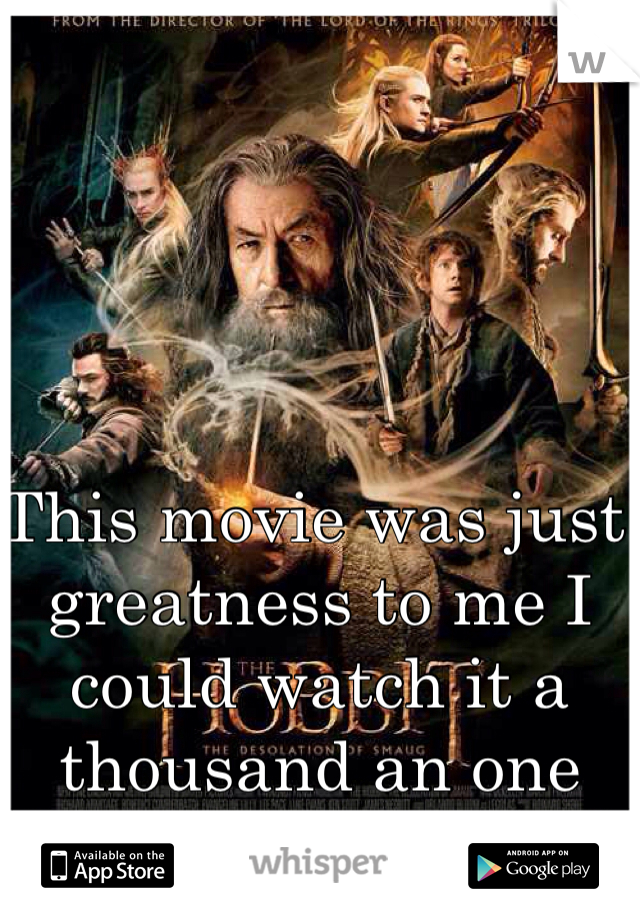 This movie was just greatness to me I could watch it a thousand an one times