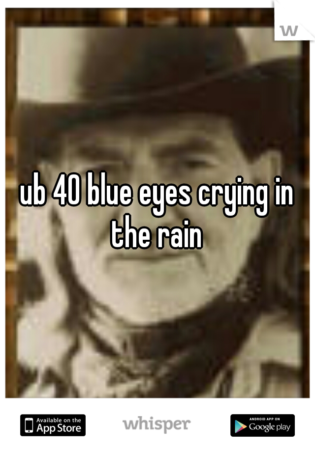 ub 40 blue eyes crying in the rain