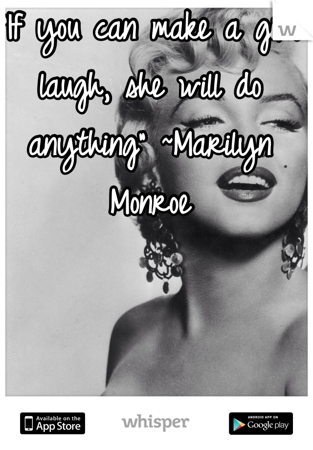 """""""If you can make a girl laugh, she will do anything"""" ~Marilyn Monroe"""