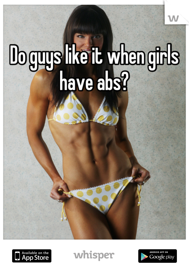 Do guys like it when girls have abs?