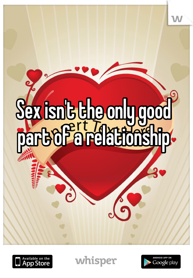 Sex isn't the only good part of a relationship