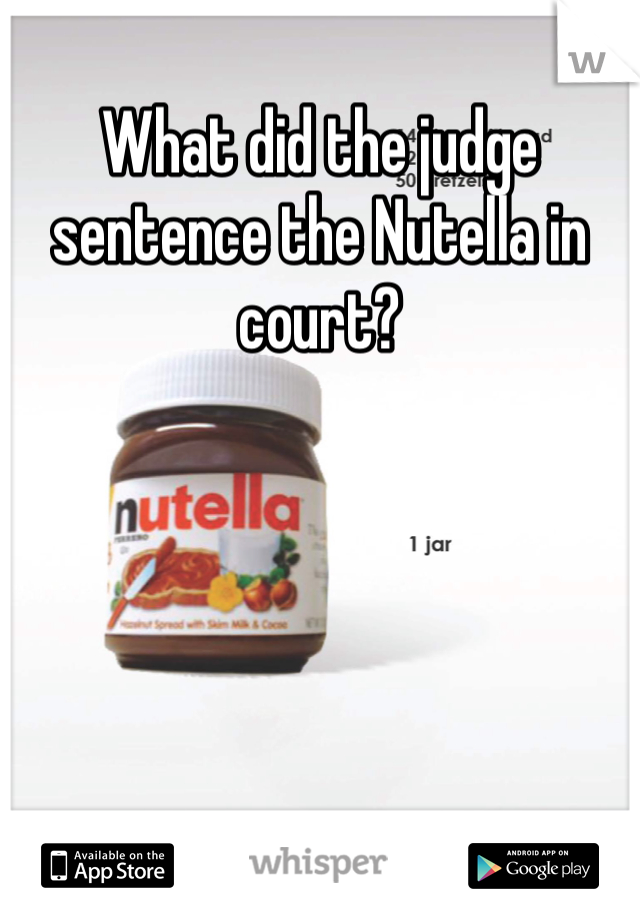 What did the judge sentence the Nutella in court?