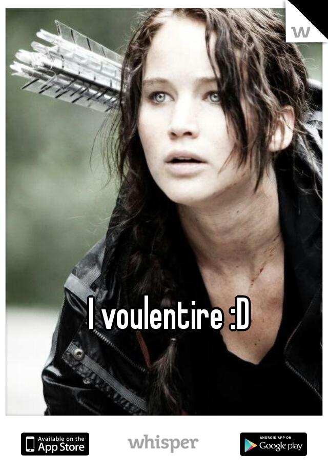 I voulentire :D