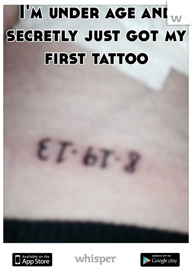 I'm under age and secretly just got my first tattoo