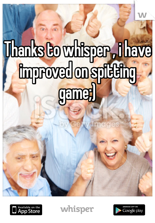 Thanks to whisper , i have improved on spitting game;)