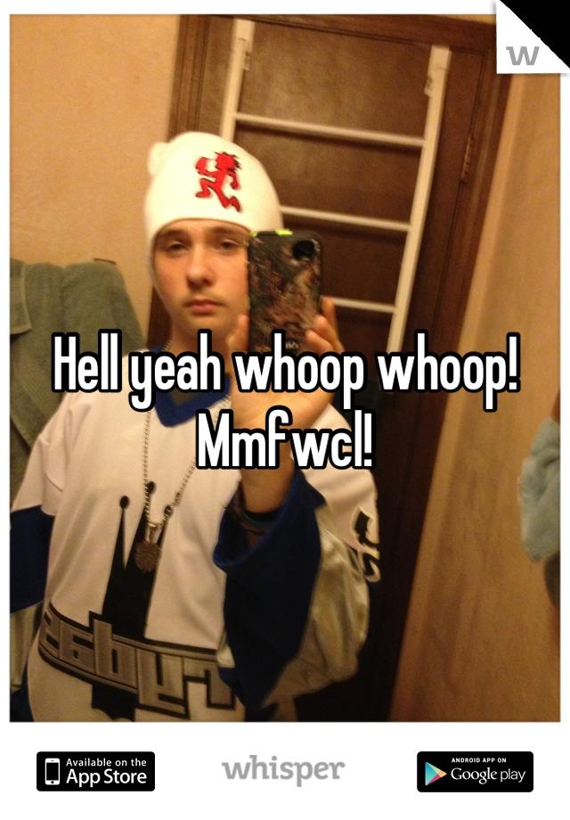 Hell yeah whoop whoop! Mmfwcl!