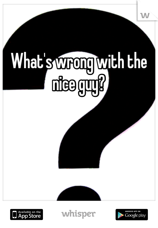 What's wrong with the nice guy?