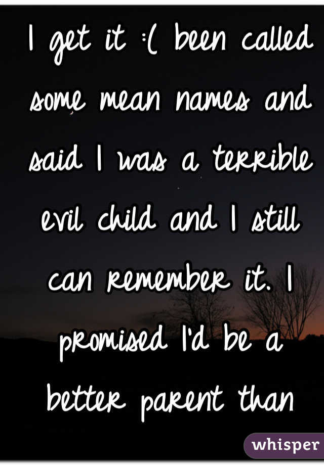 I get it :( been called some mean names and said I was a terrible evil