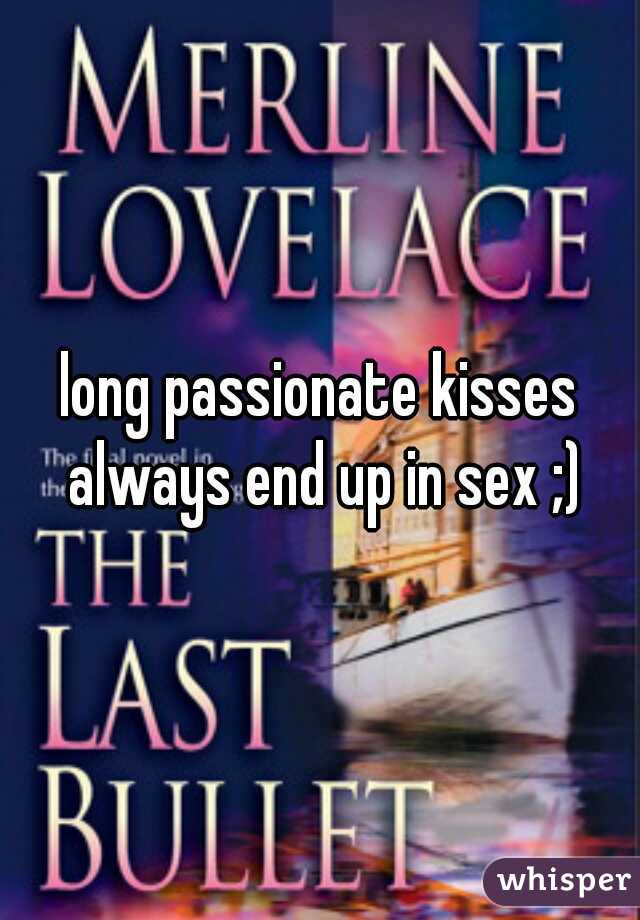 long passionate kisses always end up in sex ;)