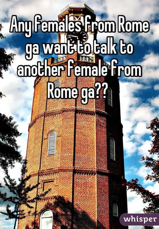 Any females from Rome ga want to talk to another female from Rome ga??