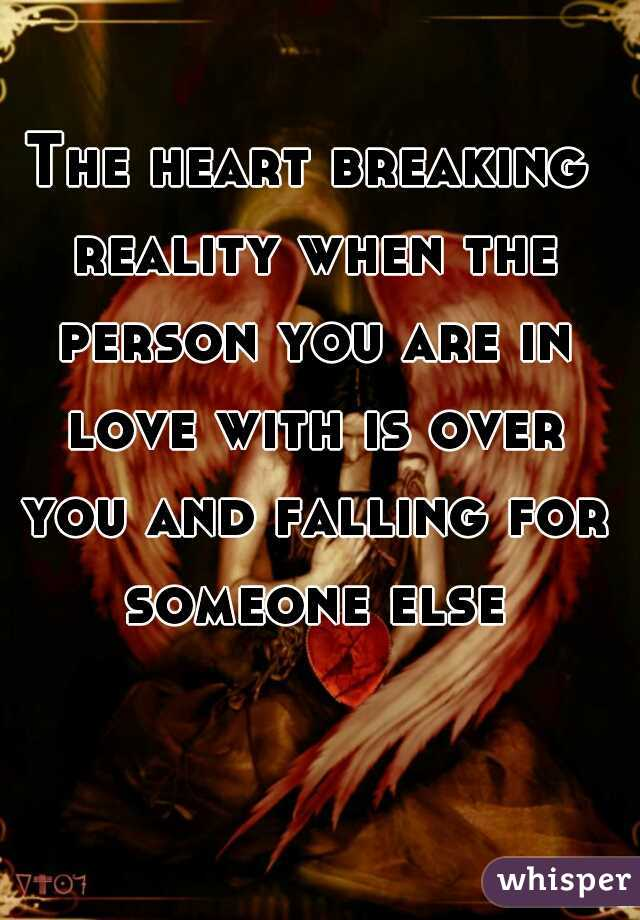 The heart breaking reality when the person you are in love with is over you and falling for someone else