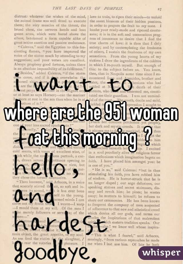 where are the 951 woman at this morning  ?