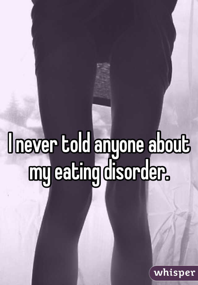 I never told anyone about my eating disorder.