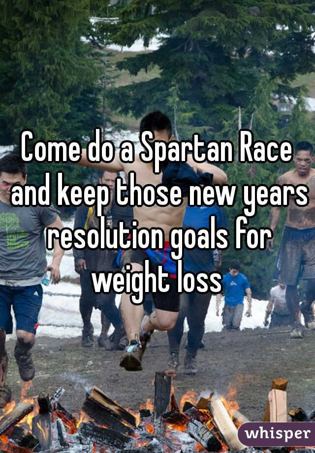 Come do a Spartan Race and keep those new years resolution goals for weight loss