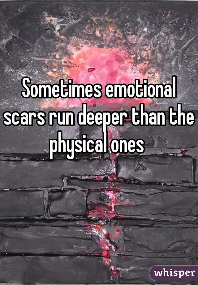 Sometimes emotional scars run deeper than the physical ones