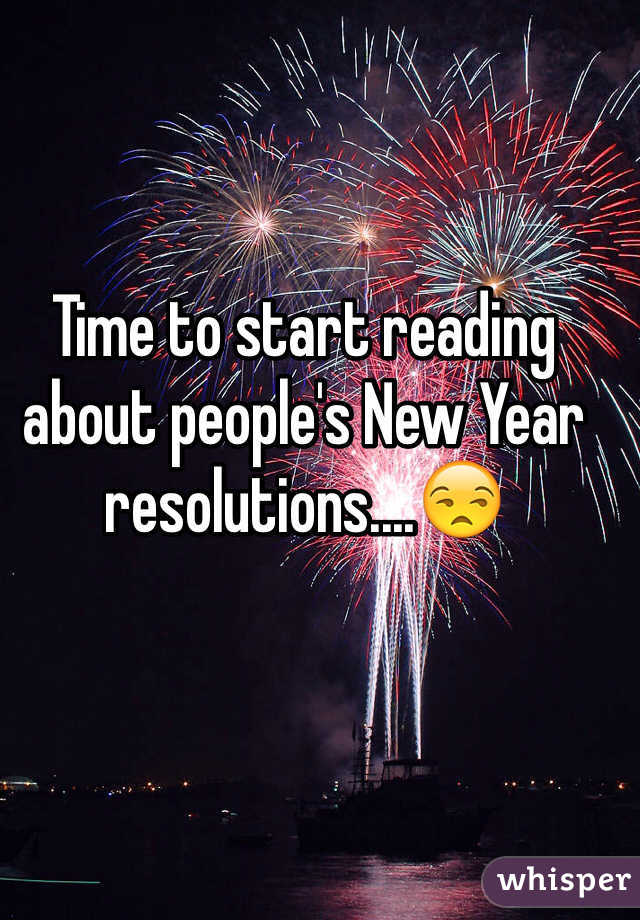 Time to start reading about people's New Year resolutions....😒