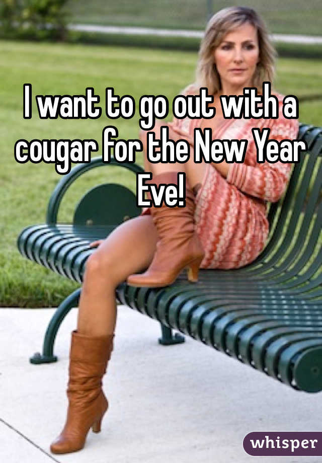 I want to go out with a cougar for the New Year Eve!