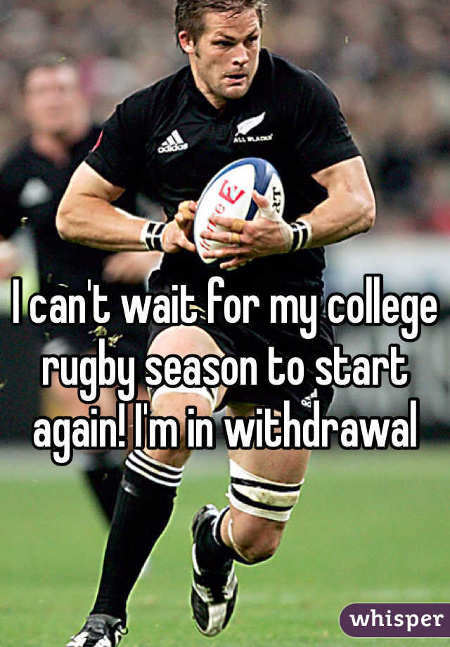 I can't wait for my college rugby season to start again! I'm in withdrawal