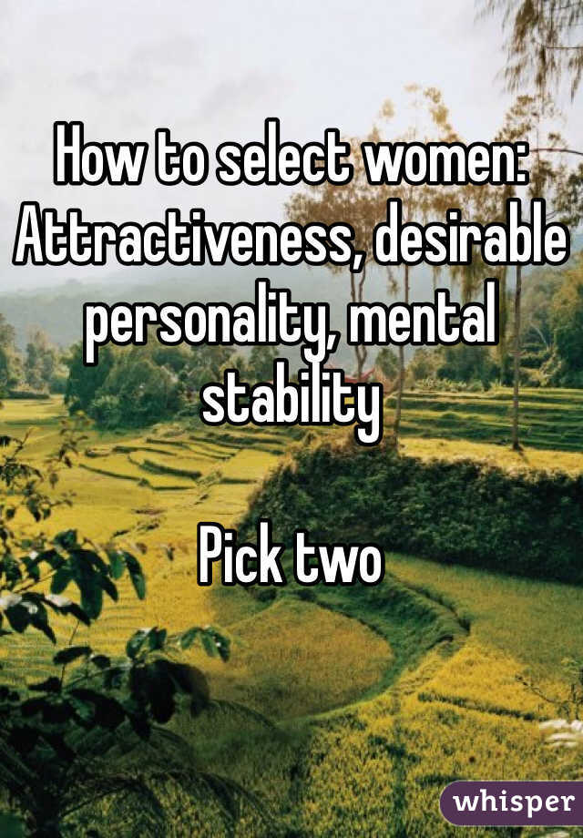 How to select women: Attractiveness, desirable personality, mental stability  Pick two
