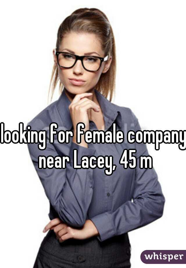 looking for female company near Lacey, 45 m