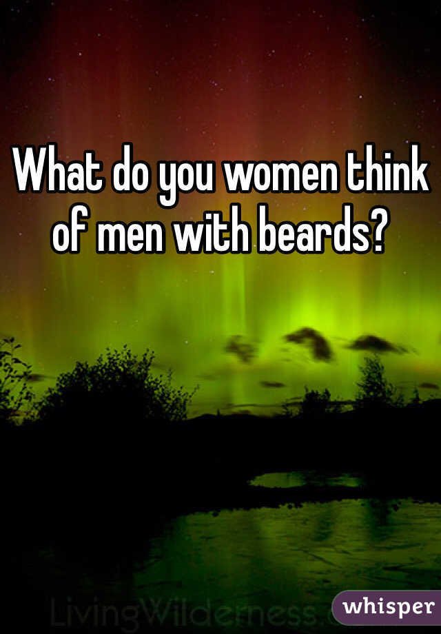 What do you women think of men with beards?