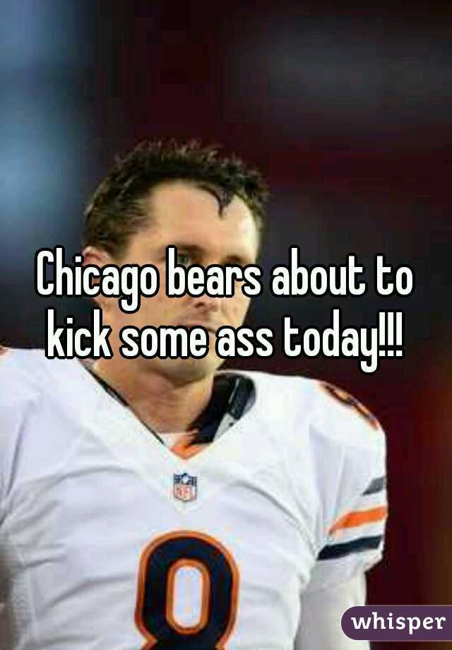 Chicago bears about to kick some ass today!!!