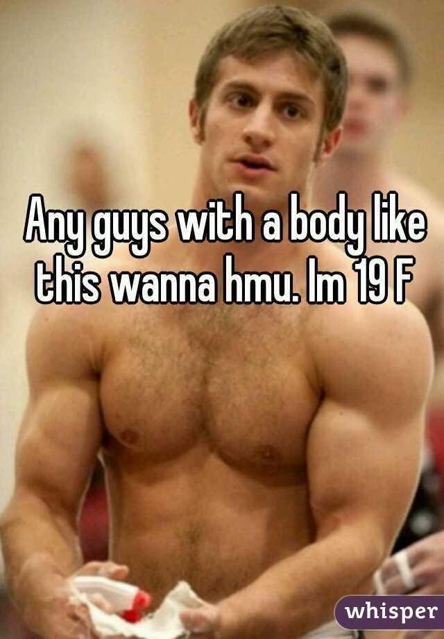 Any guys with a body like this wanna hmu. Im 19 F