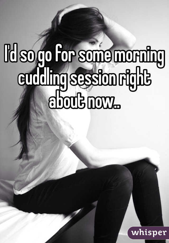 I'd so go for some morning cuddling session right about now..