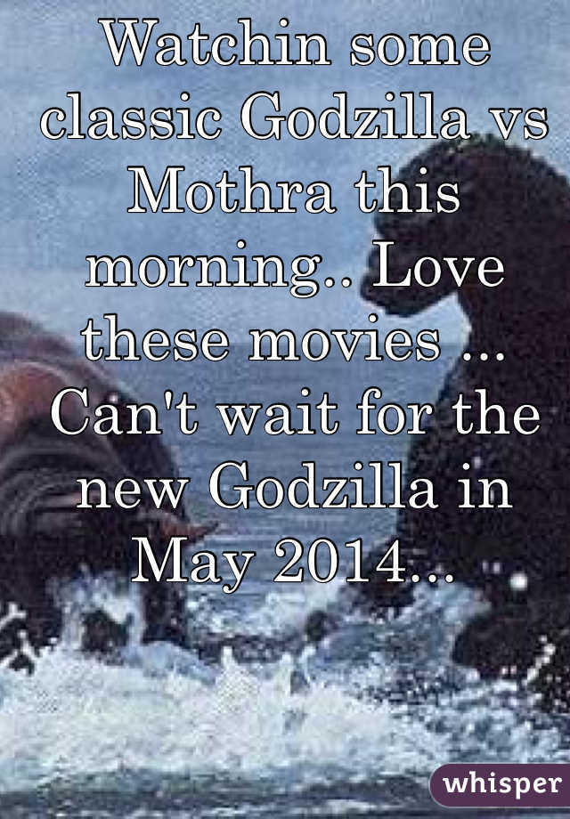 Watchin some classic Godzilla vs Mothra this morning.. Love these movies ... Can't wait for the new Godzilla in May 2014...