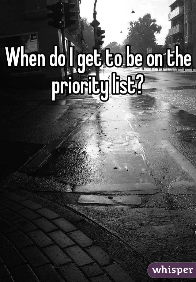 When do I get to be on the priority list?