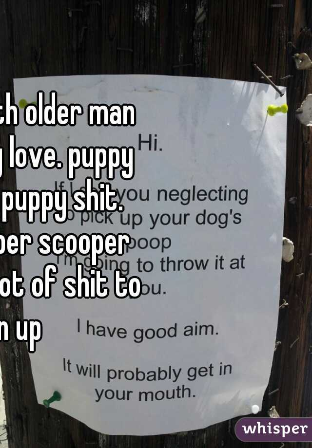 teen love with older man equals puppy love. puppy love equals puppy shit. grab ur pooper scooper you'll have a lot of shit to clean up