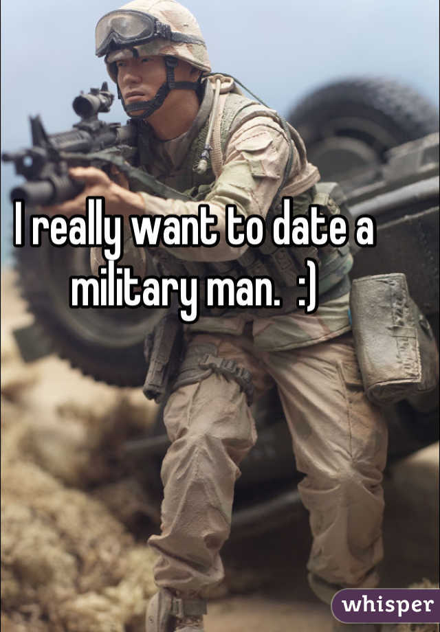 I really want to date a military man.  :)