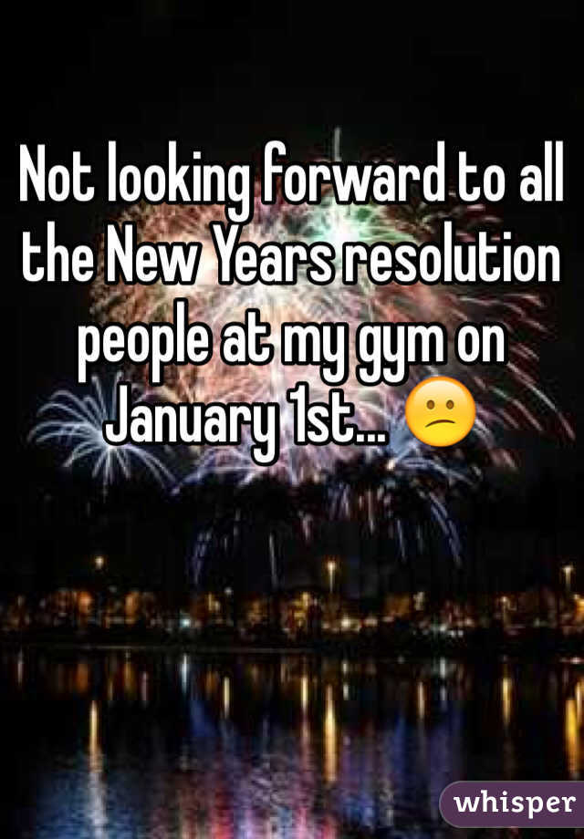 Not looking forward to all the New Years resolution people at my gym on January 1st... 😕