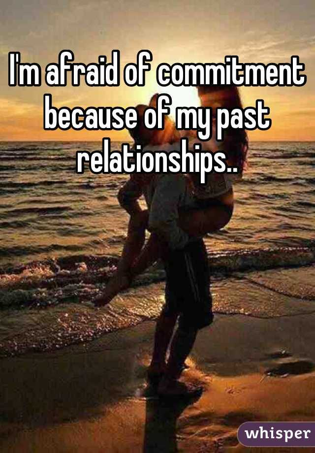 I'm afraid of commitment because of my past relationships..