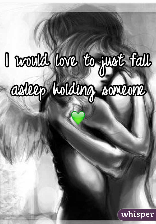 I would love to just fall asleep holding someone 💚