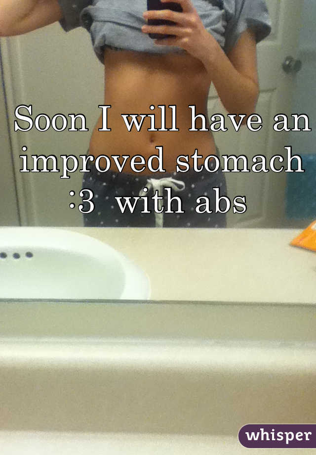 Soon I will have an improved stomach :3  with abs