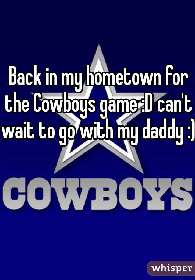 Back in my hometown for the Cowboys game :D can't wait to go with my daddy :)