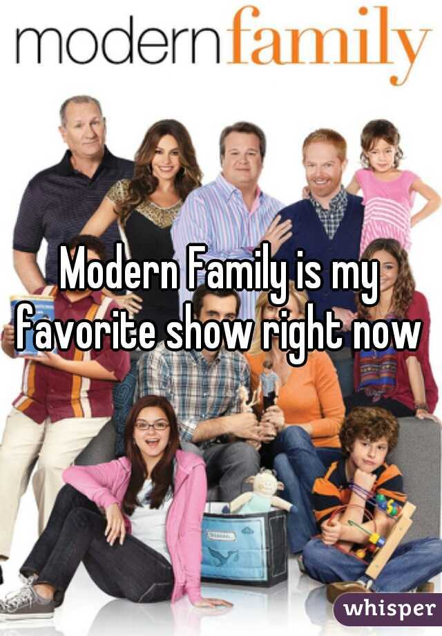 Modern Family is my favorite show right now